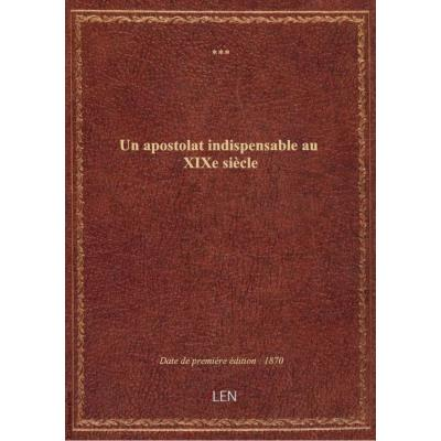 Un apostolat indispensable au XIXe siècle