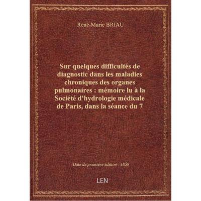 Sur quelques difficultés de diagnostic dans les maladies chroniques des organes pulmonaires : mémoire lu à la Société d'hydrologie médicale de Paris, dans la séance du 7 mars 1859 / par le Dr René Briau,...
