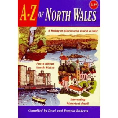 A-Z of North Wales: A Listing of Places Well Worth a Visit