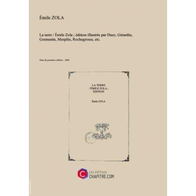 La terre Emile Zola - édition illustrée par Duez, Gérardin, Goeneutte, Mesplès, Rochegrosse, etc. [Edition de 1889]