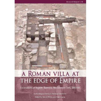 A Roman Villa at the Edge of Empire: Excavations at Ingleby Barwick, Stockton-on-Tees, 2003-04 (CBA Research Reports) - [Livre en VO]