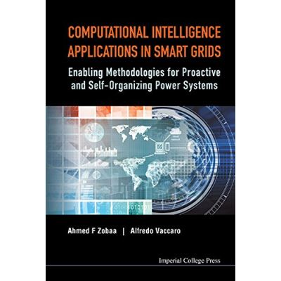 Computational Intelligence Applications In Smart Grids: Enabling Methodologies For Proactive And Self Organizing Power Systems - [Livre en VO]
