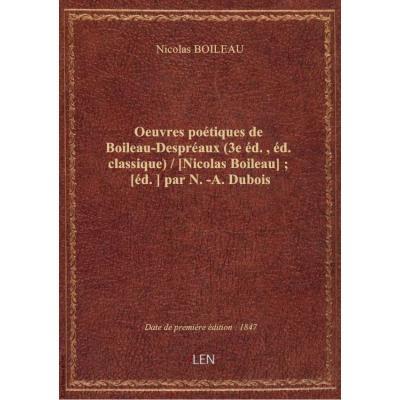 Oeuvres poétiques de Boileau-Despréaux (3e éd., éd. classique) / [Nicolas Boileau] : [éd.] par N.-A.