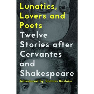 Lunatics, Lovers And Poets: Twelve Stories After Cervantes And Shakespeare (Paperback)
