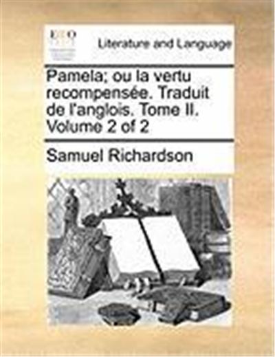 Pamela; Ou La Vertu Recompense. Traduit de L'Anglois. Tome II. Volume 2 of 2