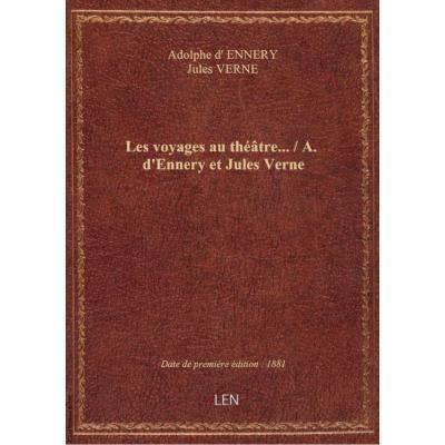 Les voyages au théâtre... / A. d'Ennery et Jules Verne