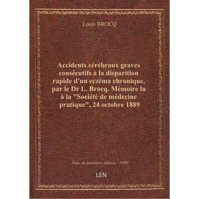 Accidents cérébraux graves consécutifs à la disparition rapide d'un eczéma chronique, par le Dr L. Brocq. Mémoire lu à la \