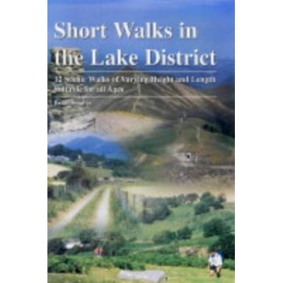 Short Walks in the Lake District: 12 Scenic Walks of Varying Height and Length,Suitable for All Ages