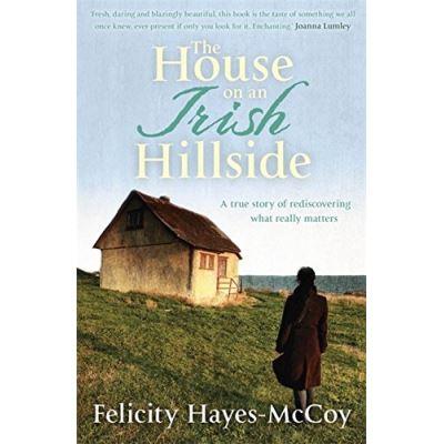 The House on an Irish Hillside Felicity Hayes-Mccoy