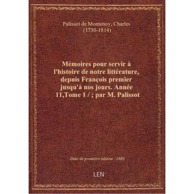 Mémoires pour servir à l'histoire de notre littérature, depuis François premier jusqu'à nos jours. A