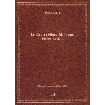Le désert (40ème éd.) / par Pierre Loti,...
