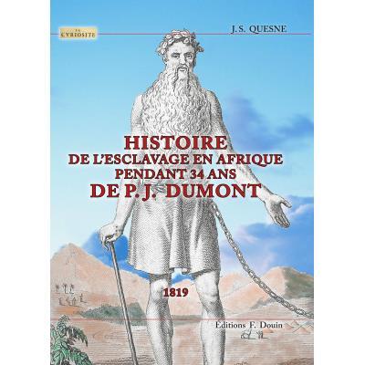 Histoire de l'esclavage en afrique pendant 34 ans de j.p. dumont