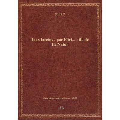 Doux larcins / par Flirt... , ill. de Le Natur