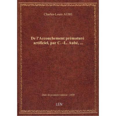De l'Accouchement prématuré artificiel, par C.-L. Aubé,...