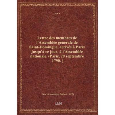 Lettre des membres de l'Assemblée générale de Saint-Domingue, arrivés à Paris jusqu'à ce jour, à l'A