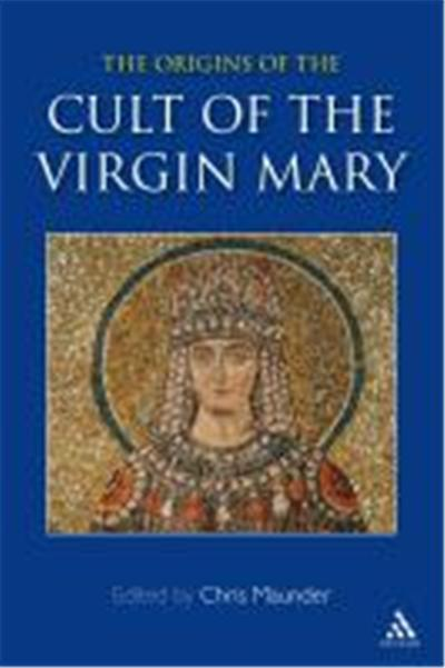 The Origins of the Cult of the Virgin Mary