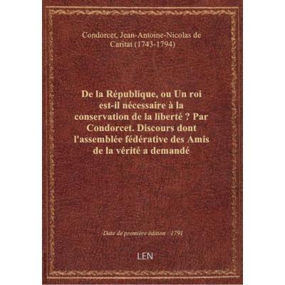 De la République, ou Un roi est-il nécessaire à la conservation de la liberté ? Par Condorcet. Disco