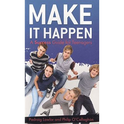 Make It Happen : A Success Guide For Teenagers