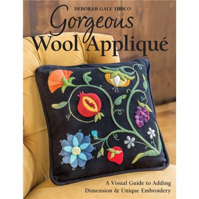 Gorgeous Wool Applique: A Visual Guide To Adding Dimension & Unique Embroidery (Paperback)
