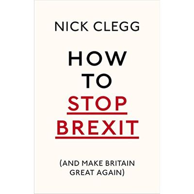 How To Stop Brexit (And Make Britain Great Again) - [Livre en VO]