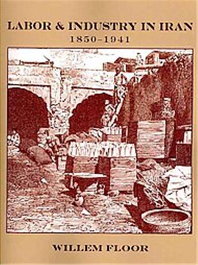Labor & Industry in Iran, 1850-1941