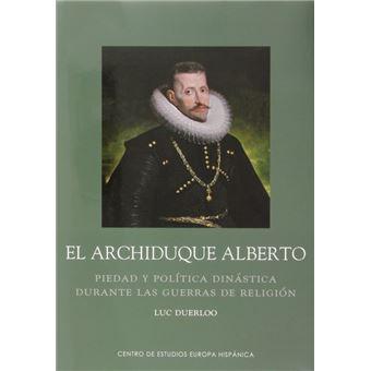 Archiduque Alberto. Piedad y política dinástica durante las guerras de religión