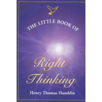 The Little Book of Right Thinking: Its Application to Inward Attainment and Outward Achievement