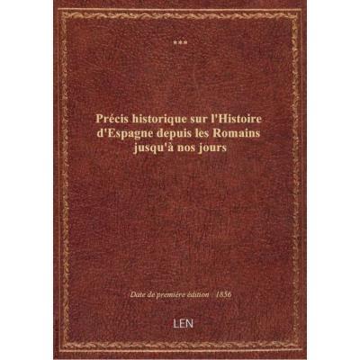 Précis historique sur l'Histoire d'Espagne depuis les Romains jusqu'à nos jours