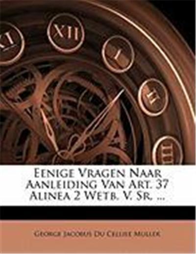 Eenige Vragen Naar Aanleiding Van Art. 37 Alinea 2 Wetb. V. Sr. ...