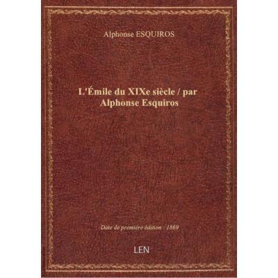 L'Émile du XIXe siècle / par Alphonse Esquiros