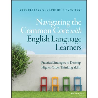 Navigating The Common Core With English Language Learners: Practical Strategies To Develop Higher-Orderthinking Skills (J-B Ed: Survival Guides) (Paperback)