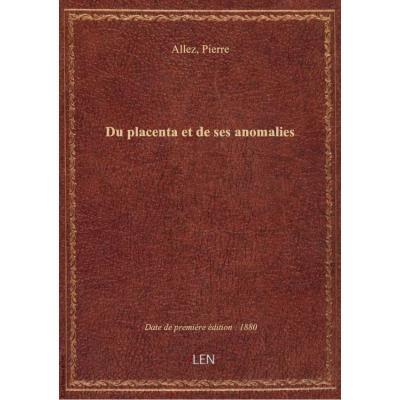 Du placenta et de ses anomalies / par Pierre Allez,...
