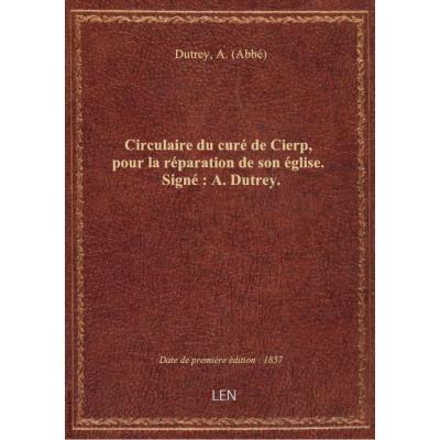 [Circulaire du curé de Cierp, pour la réparation de son église. Signé : A. Dutrey.]