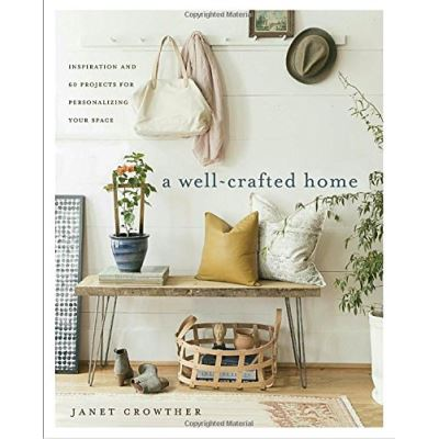 A Well-Crafted Home: Inspiration and 60 Projects for Personalizing Your Space - [Livre en VO]
