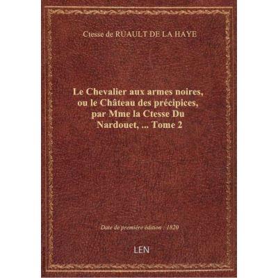 Le Chevalier aux armes noires, ou le Château des précipices, par Mme la Ctesse Du Nardouet, … Tome 2