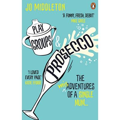 Playgroups and Prosecco: The (mis)adventures of a single mum - [Livre en VO]