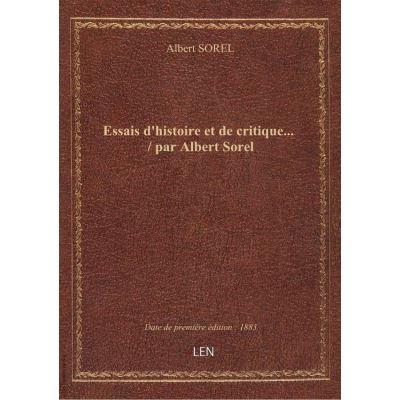 Essais d'histoire et de critique... / par Albert Sorel