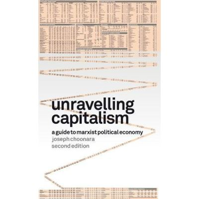 Unravelling Capitalism A Guide to Marxist Political Economy (Second Edition) - [Livre en VO]