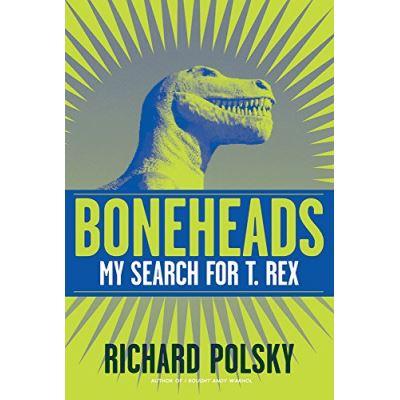 Boneheads: My Search for T. Rex - [Livre en VO]