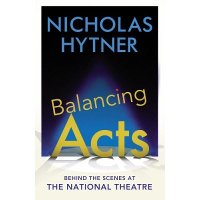 Balancing Acts: Behind the Scenes at the National Theatre - [Livre en VO]
