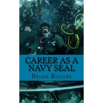 Career As a Navy SEAL: Career As a Navy SEAL: What They Do, How to Become One, and What the Future Holds! - [Livre en VO]