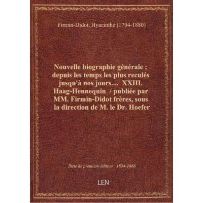 Nouvelle biographie générale : depuis les temps les plus reculés jusqu'à nos jours.... XXIII. Haag-