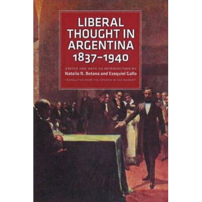 Liberal Thought in Argentina, 1837-1940 - [Version Originale]