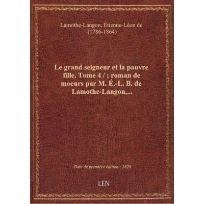 Le grand seigneur et la pauvre fille. Tome 4 / : roman de moeurs par M. é.-L. B. de Lamothe-Langon,.