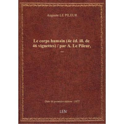 Le corps humain (4e éd. ill. de 46 vignettes) / par A. Le Pileur,...