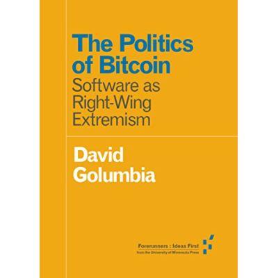 The Politics of Bitcoin (Forerunners: Ideas First) - [Livre en VO]