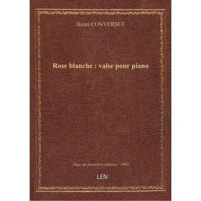 Rose blanche : valse pour piano