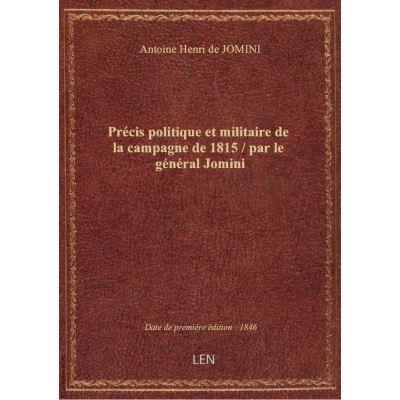 Précis politique et militaire de la campagne de 1815 / par le général Jomini
