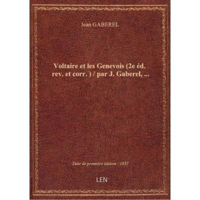 Voltaire et les Genevois (2e éd. rev. et corr.) / par J. Gaberel,...