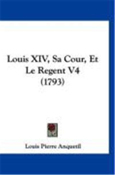 Louis XIV, Sa Cour, Et Le Regent V4 (1793)